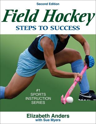 Field Hockey Steps to Success By Anders, Elizabeth/ Myers, Sue